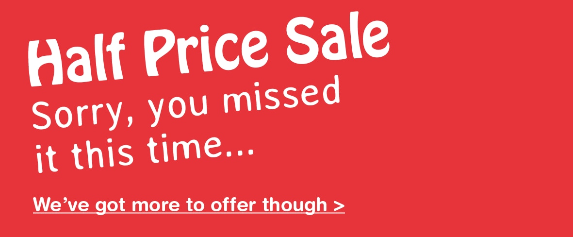 Up to Half Price on selected Items Closed