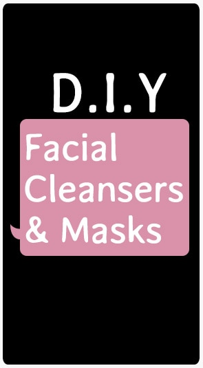 D.I.Y. Facial Cleansers & Masks